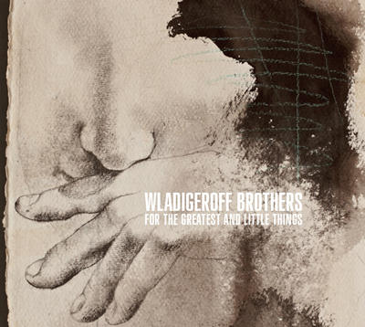 Wladigeroff Brothers: For The Greatest And Little Things